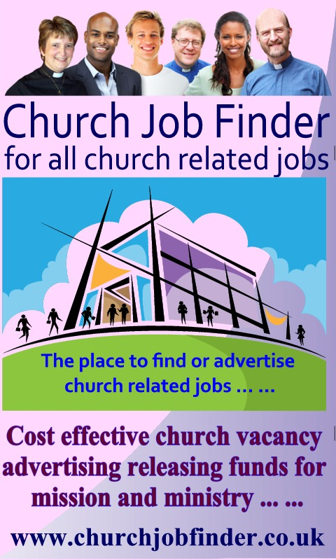 www.churchjobfinder .co.uk for all church related jobs